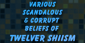Various scandalous and corrupt beliefs of Twelver Shias